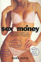 Sex and Money: How I lived, breathed, read, wrote, loved, hated, slept, dreamed &drank men's magazines (Paperback)