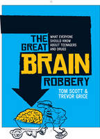 Great Brain Robbery: What everyone should know about teenagers and drugs (Paperback)