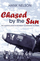 Chased by the Sun: The Australians in Bomber Command in World War II (Paperback)