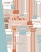 Rome Precincts: A Curated Guide to the City's Best Shops, Eateries, Bars and Other Hangouts - The Precincts (Hardback)