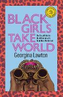 Black Girls Take World: The Travel Bible for Black Women with Boundless Wanderlust - Girls Guide to the World (Hardback)