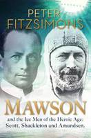 Mawson: And the Ice Men of the Heroic Age: Scott, Shackleton and Amundsen (Hardback)