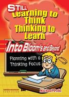 Still Learning to Think Thinking to Learn: Into Bloom's and Beyond: Planning with a Thinking Focus - Learning to Think, Thinking to Learn 2 (Paperback)