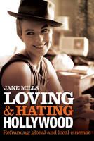 Loving and Hating Hollywood: Reframing Global and Local Cinemas (Paperback)