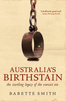 Australia's Birthstain: The Startling Legacy of the Convict Era (Paperback)