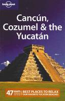 Cancun, Cozumel and the Yucatan - Lonely Planet Country & Regional Guides (Paperback)