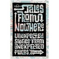 Tales from Nowhere - Lonely Planet Travel Literature (Paperback)