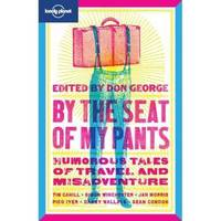 By the Seat of My Pants: Humorous Tales of Travel and Misadventure - Lonely Planet Travel Literature (Paperback)