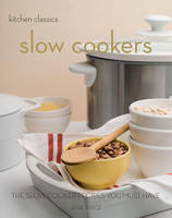 Kitchen Classics: Slow Cookers: The Slow Cooking Recipes You Must Have (Paperback)