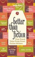 Better Than Fiction: True Travel Tales from Great Fiction Writers - Lonely Planet Travel Literature (Paperback)
