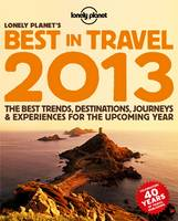 Lonely Planet's Best in Travel 2013 - Lonely Planet Travel Reference (Paperback)