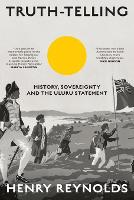 Truth-Telling: History, sovereignty and the Uluru Statement (Paperback)