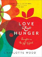 Love and Hunger: Thoughts on the gift of food (Paperback)