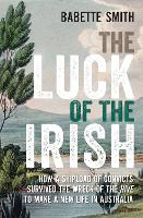 The Luck of the Irish: How a Shipload of Convicts Survived the Wreck of the Hive to Make a New Life in Australia (Paperback)