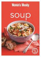 Soup: Healthy, Delicious and Packed with Veggies, the Perfect Make-Ahead Meal - The Australian Women's Weekly Minis (Paperback)