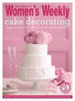 Cake Decorating: Step by Step Techniques and Triple-Tested Recipes to Help You Create Personal Celebration Cakes for Every Event - The Australian Women's Weekly: New Essentials (Paperback)