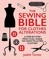 The Sewing Bible For Clothes Alterations: A Step-by-Step Practical Guide on How to Alter Clothes (Hardback)