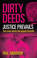 Dirty Deeds - Justice Prevails: True Crime Stories That Gripped Australia - Dirty Dozen (Paperback)