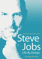 Steve Jobs: Life by Design : Lessons Fron a Visionary (Hardback)