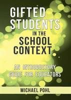 Gifted Students in the School Context: An Introductory Guide for Educators (Paperback)