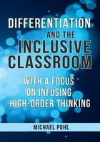 Differentiation and the Inclusive Classroom: With a Focus on Infusing High-Order Thinking (Paperback)