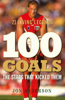 100 Goals: The Stars that kicked them (Paperback)