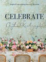 Celebrate with Chyka Keebaugh: Inspired Entertaining for Every Occasion (Hardback)