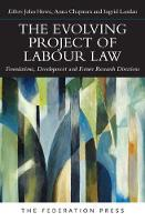 The Evolving Project of Labour Law: Foundations, Development and Future Research Directions (Paperback)