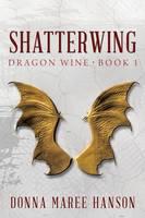 Shatterwing: Dragon Wine 1 (Paperback)