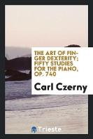 The Art of Finger Dexterity; Fifty Studies for the Piano, Op. 740 (Paperback)