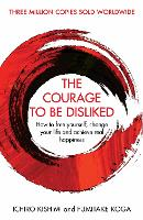 The Courage To Be Disliked: How to free yourself, change your life and achieve real happiness - Courage To series (Hardback)