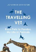 The Travelling Vet: From pets to pandas, my life in animals (Hardback)