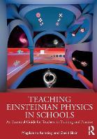 Teaching Einsteinian Physics in Schools: An Essential Guide for Teachers in Training and Practice (Paperback)
