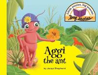 Aggi the Ant: Little Stories, Big Lessons - Bug Stories (Paperback)