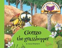 Gonzo the Grasshopper: Little Stories, Big Lessons - Bug Stories (Paperback)