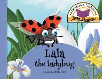 Lala the Ladybug: Little Stories, Big Lessons - Bug Stories (Paperback)