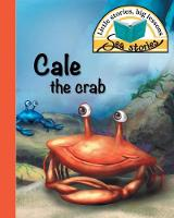 Cale the Crab: Little Stories, Big Lessons - Sea Stories (Paperback)