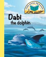 Dabi the Dolphin: Little Stories, Big Lessons - Sea Stories (Paperback)