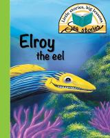 Elroy the Eel: Little Stories, Big Lessons - Sea Stories (Paperback)