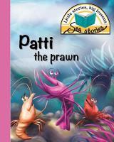 Patti the Prawn: Little Stories, Big Lessons - Sea Stories (Paperback)