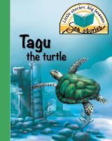 Tagu the Turtle: Little Stories, Big Lessons - Sea Stories (Paperback)