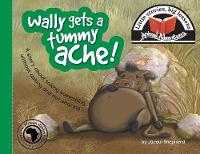 Wally Gets a Tummy Ache!: Little Stories, Big Lessons - Animal Adventures (Paperback)