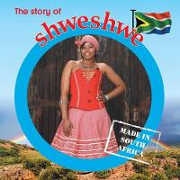 The story of shweshwe: Made in South Africa - Made in South Africa (Paperback)