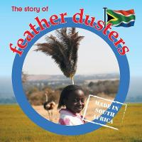 The story of feather dusters: Made in South Africa - Made in South Africa (Paperback)