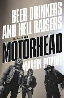 Beer Drinkers And Hell Raisers: The Rise of Motorhead (Paperback)
