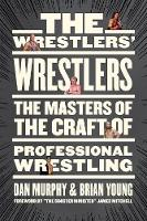 The Wrestlers' Wrestlers: The Masters of the Craft of Professional Wrestling (Paperback)