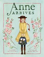 Anne Arrives: Inspired by Anne of Green Gables (Hardback)