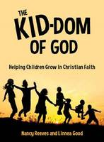 The Kid-dom of God: Helping Children Grow in Christian Faith (Paperback)