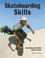 Skateboarding Skills: Everything a New Rider Needs to Know
