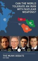 Can the World Tolerate an Iran with Nuclear Weapons?: The Munk Debate on Iran - The Munk Debates (Paperback)